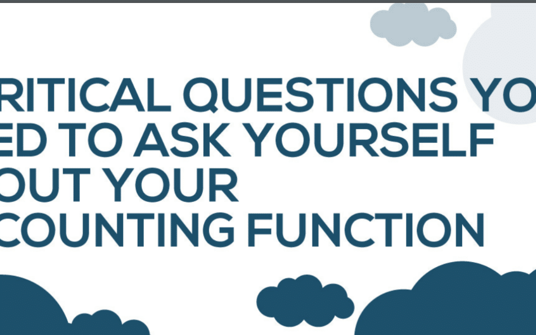 5 Critical Questions You Need To Ask Yourself About Your Accounting Function